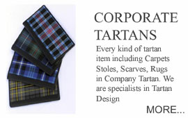 Corporate Tartans Every kind of tartan item including carpets, stoles, scarves, travel rugs, purses, wallets can be manufactured in Company tartans. Sports clubs, School and Universities also take advantage of our specialist <b>Tartan Design</b> service.