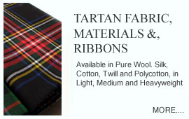 Tartan Fabric, Materials & Ribbons Colourful, luxurious tartan fabrics finely woven in rich and striking colour. In wool, silk, and man made fibres. Traditional 'Woven in Scotland' kilting cloth (plaid) in Mediumweight and Heavyweight Pure New Wool.