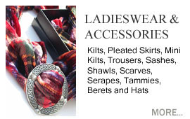 Ladieswear & Accessories Ladies kilts, pleated skirts, mini kilts, trousers, sashes, shawls, scarves, serapes, tammies, berets and hats
